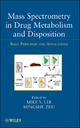 Mass Spectrometry in Drug Metabolism and Disposition - Mike S. Lee; Mingshe Zhu