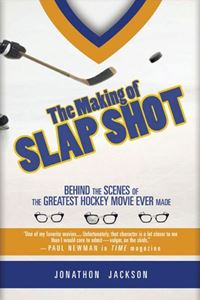 The Making Of Slap Shot: Behind The Scenes Of The Greatest Hockey Movie Ever Made - Jonathon Jackson