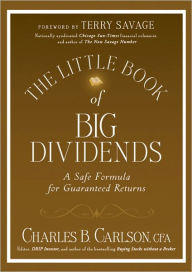 The Little Book of Big Dividends: A Safe Formula for Guaranteed Returns - Charles B. Carlson