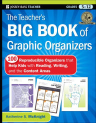 The Teacher's Big Book of Graphic Organizers: 100 Reproducible Organizers that Help Kids with Reading, Writing, and the Content Areas - Katherine S. McKnight