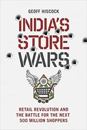 India's Store Wars: Retail Revolution and the Battle for the Next 500 Million Shoppers - Hiscock, Geoff