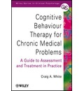 Cognitive Behaviour Therapy for Chronic Medical Problems - Craig A. White