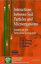 Interactions Between Soil Particles and Microorganisms: Impact on the Terrestrial Ecosystem - Huang, P. M. / Huang / Bollag