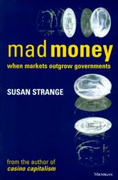 Mad Money: When Markets Outgrow Governments - Strange, Susan