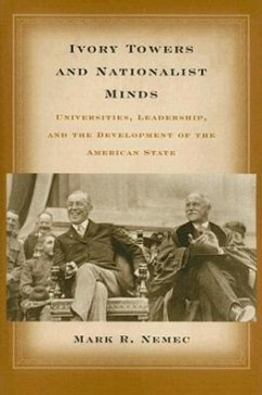 Ivory Towers and Nationalist Minds: Universities, Leadership, and the Development of the American State - Nemec, Mark R.