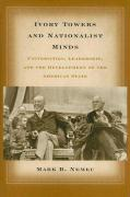 Ivory Towers and Nationalist Minds: Universities, Leadership, and the Development of the American State