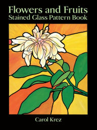 Flowers and Fruits Stained Glass Pattern Book - Carol Krez