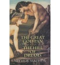 The Great God Pan and the Hill of Dreams - Arthur Machen