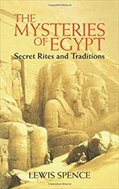 The Mysteries of Egypt: Secret Rites and Traditions - Spence, Lewis