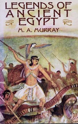 Legends of Ancient Egypt - Murray, Margaret Alice