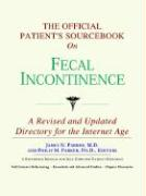 The Official Patient's Sourcebook on Fecal Incontinence: A Revised and Updated Directory for the Internet Age