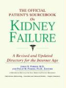 The Official Patient's Sourcebook on Kidney Failure: A Revised and Updated Directory for the Internet Age