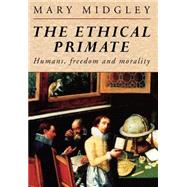 The Ethical Primate: Humans, Freedom and Morality - Midgley,Mary