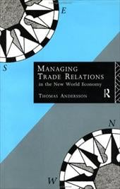 Managing Trade Relations in the New World Economy - Anderson, Thomas