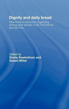 Dignity and Daily Bread: New Forms of Economic Organization Among Poor Women in the Third World and the First - Rowbotham, S.
