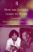 How the Japanese Learn to Work: 2nd Edition