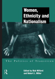 Women, Ethnicity and Nationalism: The Politics of Transition - Robert E. Miller