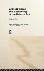 Chinese Firms and Technology in the Reform Era - Yizheng Shi