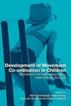 Development of Movement Co-Ordination in Children: Applicaitons in the Field of Ergonomics, Health Sciences and Sport - Davids, Keith / Kamp, John (eds.)