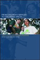 From Children's Services to Children's Spaces: Public Policy, Children and Childhood - Moss, Peter Petrie, Pat Moss, Peter