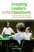 Creating Leaders in the Classroom: How Teachers Can Develop a New Generation of Leaders
