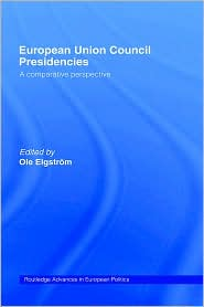 European Union Council Presidencies: A Comparative Analysis - Ole Elgstrom