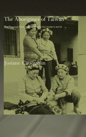 Aborigines of Taiwan: The Puyuma: From Headhunting to the Modern World - Josiane Cauquelin, J. Cauquelin