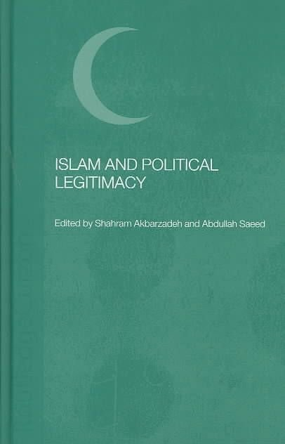 Islam and Political Legitimacy - Shahram Akbarzadeh