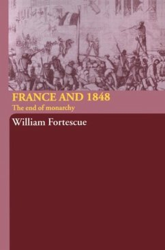 France and 1848: The End of Monarchy - Fortescue, William