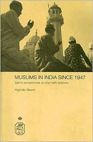 Muslims in India since 1947: Islamic Perspectives on Inter-Faith Relations - Yoginder Sikand, Yogindar Sikkand, Y. Sikand