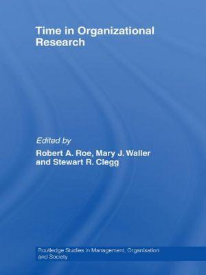 Time in Organizational Research - Robert A. Roe (Editor), Stewart R. Clegg (Editor), Mary J. Waller (Editor)