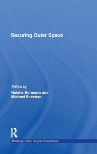 Securing Outer Space: International Relations Theory and the Politics of Space - Natalie Bormann