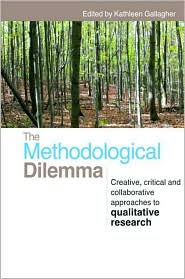 The Methodological Dilemma: Creative, critical and collaborative approaches to qualitative Research - Kathleen Gallagher (Editor)