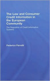 Law and Consumer Credit Information in the European Community: The Regulation of Credit Information Systems - Federico Ferretti