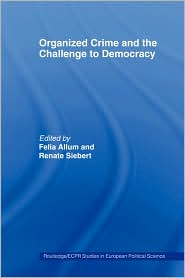 Organized Crime And The Challenge To Democracy - Felia Allum (Editor), Renate Siebert (Editor)