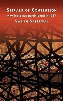 Spirals of Contention: Why India Was Partitioned in 1947 - Saberwal Satish Saberwal, Satish