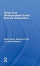 Doing Your Undergraduate Social Science Dissertation - Karen Smith; Malcolm Todd; Julia Waldman