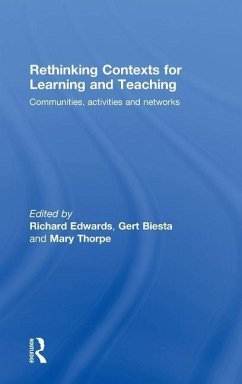 Rethinking Contexts for Learning and Teaching: Communities, Activites and Networks - Herausgeber: Edwards, Richard Thorpe, Mary Biesta, Gert