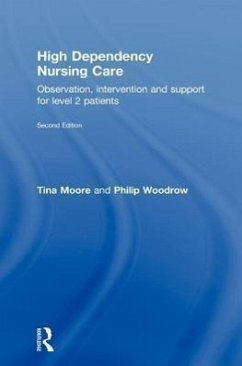 High Dependency Nursing Care: Observation, Intervention and Support for Level 2 Patients - Moore Tina Moore, Tina Woodrow, Philip