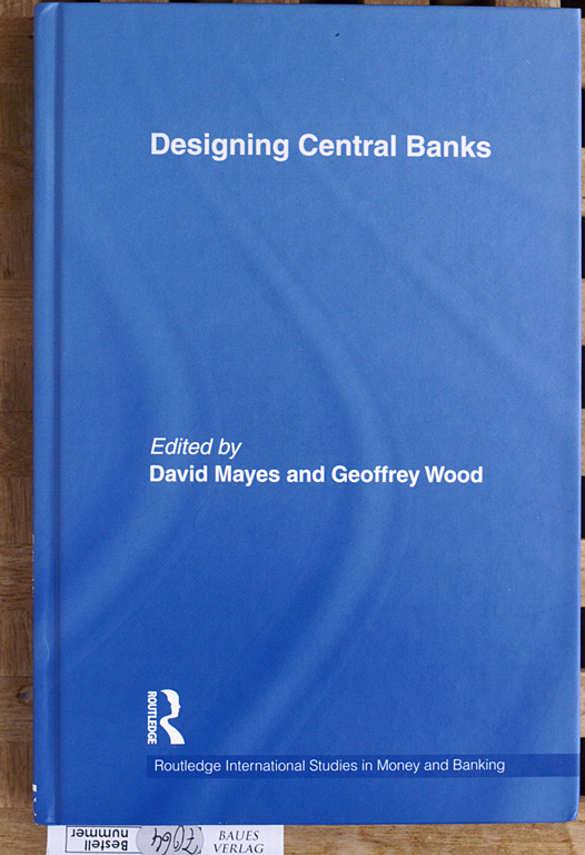 Designing Central Banks Routledge international studies in money and banking 1.Aufl. - Mayes, David and Geoffrey E. Wood.