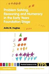 Problem Solving, Reasoning and Numeracy in the Early Years Foundation Stage - Hughes Anita, M. / Hughes, Anita M.