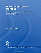 Governing Ethnic Conflict: Consociation, Identity and the Price of Peace - Finlay, Andrew