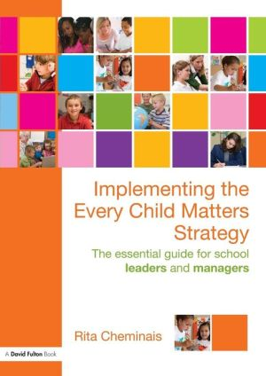 Implementing the Every Child Matters Strategy: The essential guide for leaders and ECM managers - Rita Cheminais