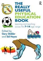 """The Really Useful Physical Education Book: Learning and Teaching Across the 7 a """" 14 Age Range"""