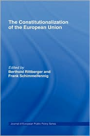 The Constitutionalization of the European Union - Berthold Rittberger (Editor), Frank Schimmelfennig (Editor)