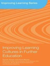 Improving Learning Cultures in Further Education - David James, Gert Biesta