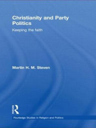 Christianity and Party Politics: Keeping the faith - Martin Steven