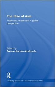 The Rise of Asia: Trade and Investment in Global Perspective - Prema-chandra Athukorala (Editor)