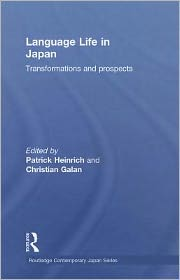 Language Life in Japan: Transformations and Prospects - Patrick Heinrich (Editor), Christian Galan (Editor)