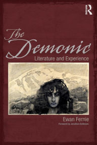 The Demonic: Literature and Experience - Ewan Fernie
